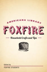 Household Crafts and Tips - The Foxfire Americana Library (12) ebook by Foxfire Fund, Inc.
