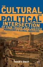 The Cultural and Political Intersection of Fair Trade and Justice ebook by Tamara Stenn