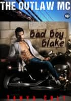 The Outlaw MC - Bad Boy Blake ebook by Tanya Colt