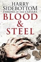 Blood and Steel: Throne of the Caesars: Book II (Throne of Caesars) ebook by Harry Sidebottom