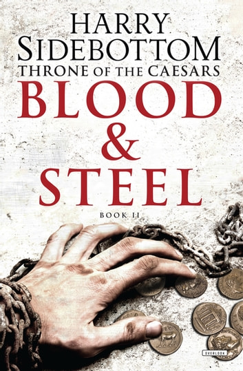 Blood and Steel: Throne of the Caesars: Book II ebook by Harry Sidebottom