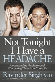 Not Tonight I Have a Headache - Understanding Headache and Eliminating It From Your Life ebook by Ravinder Singh