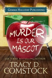 Murder is Our Mascot - Schooled in Murder book #1 ebook by Tracy D. Comstock