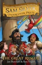 Sam Silver: Undercover Pirate: The Great Rescue - Book 7 ebook by Jan Burchett, Sara Vogler, Leo Hartas