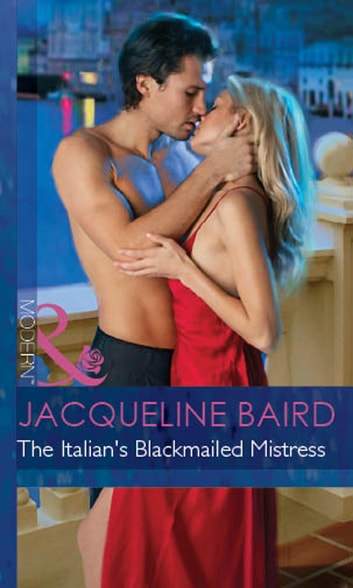 The Italian's Blackmailed Mistress (Mills & Boon Modern) (Bedded by Blackmail, Book 13) ebook by Jacqueline Baird