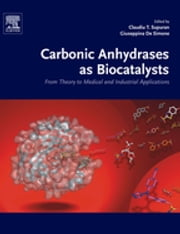 Carbonic Anhydrases as Biocatalysts - From Theory to Medical and Industrial Applications ebook by Claudiu T Supuran,Giuseppina De Simone