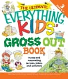 The Ultimate Everything Kids' Gross Out Book - Nasty and nauseating recipes, jokes and activitites ebook by Beth L Blair, Jennifer A Ericsson, Melinda Sell Frank,...