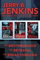 The Precinct 11 Collection: The Brotherhood / The Betrayal / The Breakthrough ebook by Jerry B. Jenkins
