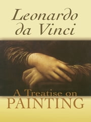 A Treatise on Painting ebook by Leonardo da Vinci,John Francis Rigaud