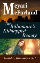The Billionaire's Kidnapped Beauty ebook by Meyari McFarland