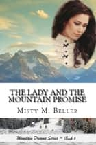 The Lady and the Mountain Promise - Mountain Dreams Series, #4 ebook by Misty M. Beller