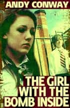 The Girl with the Bomb Inside (A Novelette) ebook by Andy Conway