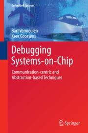 Debugging Systems-on-Chip - Communication-centric and Abstraction-based Techniques ebook by Bart Vermeulen,Kees Goossens