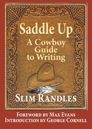 Saddle Up: A Cowboy's Guide to Writing ebook by Slim Randles,Max Evans,George Cornell