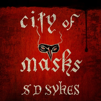 City of Masks - Oswald de Lacy Book 3 audiobook by S D Sykes