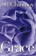 Grace ebook by Sri Chinmoy