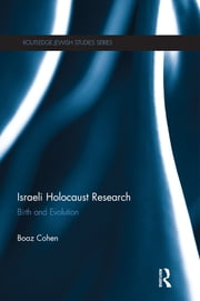Israeli Holocaust Research - Birth and Evolution ebook by Boaz Cohen