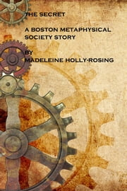 The Secret: A Boston Metaphysical Society Story ebook by Madeleine Holly-Rosing