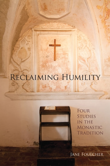 Reclaiming Humility - Four Studies in the Monastic Tradition ebook by Jane Foulcher