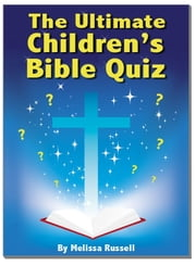 The Ultimate Children's Bible Quiz and Trivia Book ebook by Melissa Russell