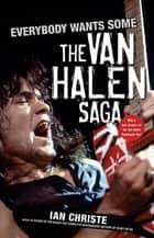Everybody Wants Some - The Van Halen Saga ebook by Ian Christe