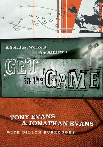 Get in the Game - A Spiritual Workout For Athletes ebook by Jonathan Evans,Tony Evans