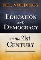 Education and Democracy in the 21st Century eBook by Nel Noddings