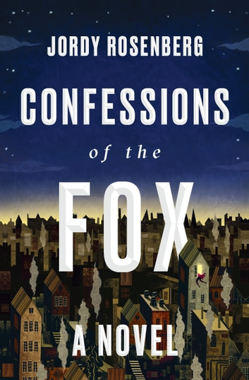 Confessions of the Fox - A Novel ebook by Jordy Rosenberg