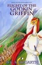 Flight of the Godkin Griffin - The Godkindred Saga, #1 ebook by M.C.A. Hogarth