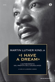 «I have a dream» - L'autobiografia del profeta dell'uguaglianza eBook by Martin Luther King, Clayborne Carson, Tania Gargiulo