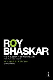 The Philosophy of metaReality - Creativity, Love and Freedom ebook by Roy Bhaskar