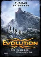 Evolution (2). Der Turm der Gefangenen ebook by Thomas Thiemeyer