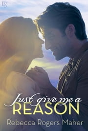 Just Give Me a Reason ebook by Rebecca Rogers Maher