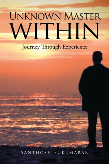 Unknown Master Within - Journey through experience ebook by Santhosh Sukumaran