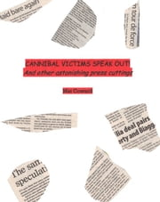 Cannibal Victims Speak Out! And other astonishing press cuttings ebook by Mat Coward