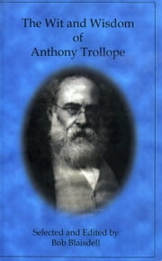 The Wit and Wisdom of Anthony Trollope ebook by Bob Blaisdell
