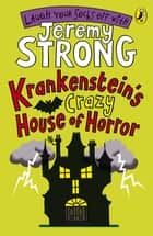 Krankenstein's Crazy House of Horror ebook by Jeremy Strong