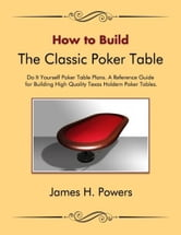 How to Build the Classic Poker Table ebook by James Powers