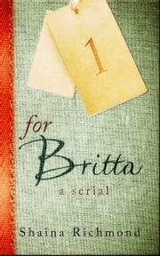 For Britta - Volume One - A Serial ebook by Shaina Richmond