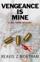 Vengeance is Mine - A Red River Mystery ebook by Reavis Wortham