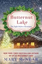Butternut Lake: The Night Before Christmas - A Novella ebook by Mary McNear