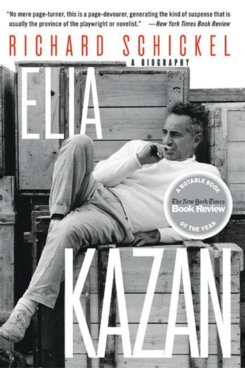 Elia Kazan - A Biography ebook by Richard Schickel