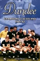 Dundee: Champions of Scotland 1961-62 ebook by Kenny Ross