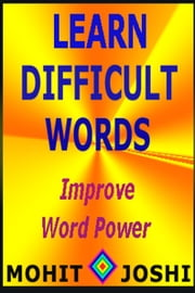 Learn Difficult Words: Improve Word Power ebook by Mohit Joshi