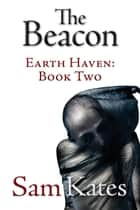 The Beacon - Earth Haven: Book Two ebook by Sam Kates