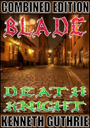 Blade and Death Knight (Combined Edition) ebook by Kenneth Guthrie