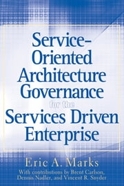 Service-Oriented Architecture (SOA) Governance for the Services Driven Enterprise ebook by Eric A. Marks