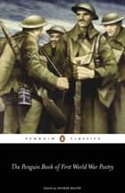 The Penguin Book of First World War Poetry ebook by Various contributors