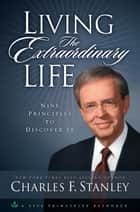 Living the Extraordinary Life - Nine Principles to Discover It ebook by Charles Stanley