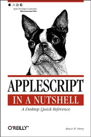 AppleScript in a Nutshell - A Desktop Quick Reference ebook by Bruce W. Perry